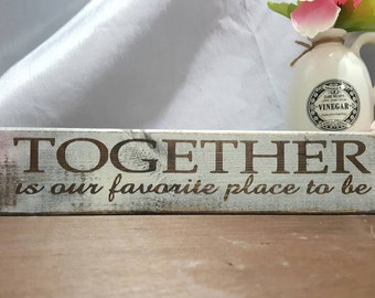 TOGETHER is our favorite  place to be  hand made painted wood sign