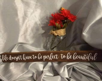 Life doesn't have to be perfect to be beautiful hand made painted wood sign