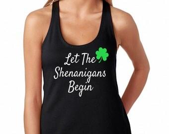 Let the shenanigans begin, st patricks day shirt women, st pattys day, shenanigans, shamrock tank, shenanigans shirt, shamrock tank top