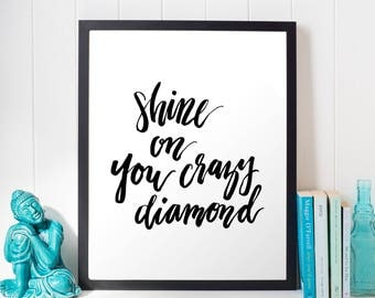 Shine On You Crazy Diamond Hand Lettered Art Print | Printable | Instant Download