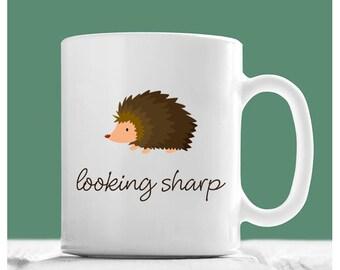 Hedgehog Mug, Looking Sharp, Hedgehog Gifts, Hedgehog Coffee Mug, Hedgehog Tea Cup, Hedgehog Gifts For Women, Hedgehog Novelty Gifts