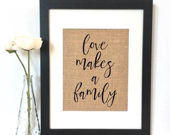Love makes a family Burlap Print // Adoption // Love // Family