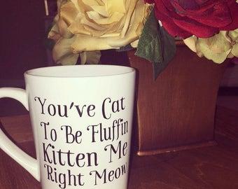 Cat to be Fluffin Kitten me Mug