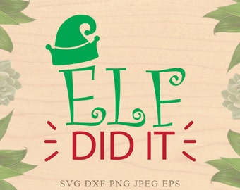 Elf svg ELF did it svg Christmas svg Baby Christmas svg EPS svg Dxf files Cricut downloads Cricut files Silhouette files Silhouette designs