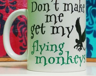 Don't Make Me Get My Flying Monkeys Mug