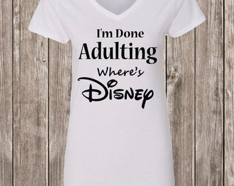 Going to Disney, Family Disney Trip, Done Adulting Where's Disney, Disney Shirt, Disney World Shirt