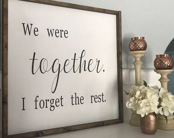 """Farmhouse style sign, """"We were together. I forget the rest"""" sign, hand painted wooden sign/Free Shipping"""