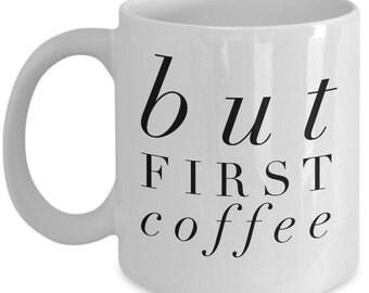 Cool Coffee Mug - But First, Coffee - Unique gift mug for him, her, mom, dad, kids, husband, wife, boyfriend, men, women