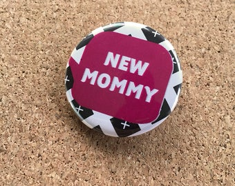 New Mommy Pin-Back Button, Mommy to Be, New Mommy, New Baby, Pregnancy Gift, Expecting Mommy, Newborn Baby, Baby Announcement, New Parents