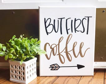 But First Coffee sign - coffee sign, arrow sign, custom quote canvas, quotes on canvas, canvas quote, quote sign, quote canvas,hand lettered