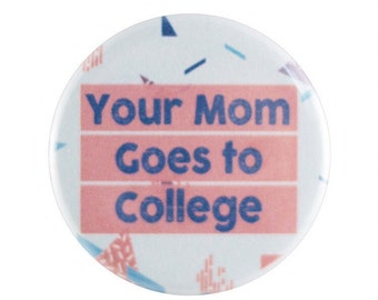 "Your Mom Goes To College 1.25"" Button Pin"