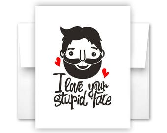 I Love Your Stupid Face Notecard