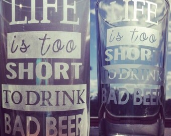 Life is too short to drink bad beer - pint glass