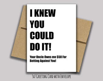 Graduation Card - I knew You Could Do It Your Uncle Owes me 50 - Funny Graduation Card - Congratulations Graduate Card!
