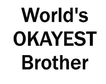 Worlds OKAYEST Brother, vinyl decal, gag gift, funny
