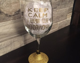 Keep Calm and Remember You're Wonderwoman Wine glass