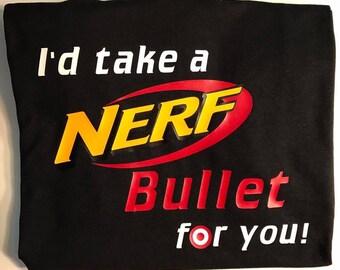 I'd take a Nerf bullet for you! Shirt/ Nerf Shirt