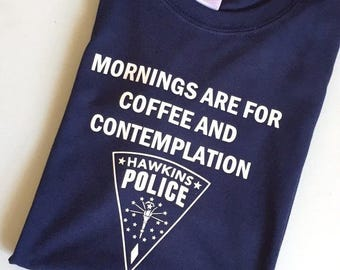"Stranger Things TV Show Shirt Jim Hopper Quote ""Mornings Are For Coffee And Contemplation"" With Hawkins Indiana Police Badge"