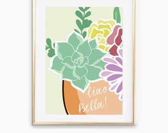 Ciao bella, succulent digital poster,  custom size or frase, instant download A4 and A3 size available
