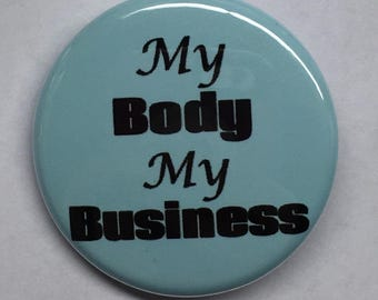 "1.25 Inch Pin ""My Body My Business"""