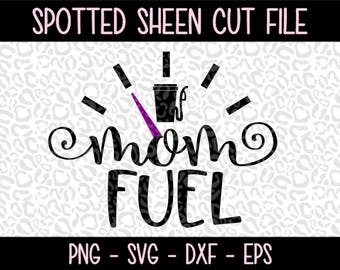 Mom Fuel-Coffee  PNG SVG eps and dxf Files for Cutting Machines Cameo or Cricut