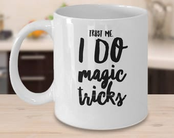Magician Mug - Gift For Magician - Magician Coffee Cup - Trust Me. I Do Magic Tricks - Magician Gifts Under 20