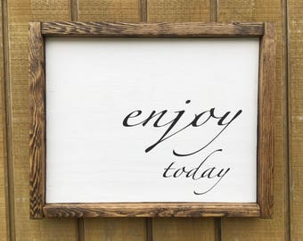 Enjoy Today Wood Sign - Farmhouse Style