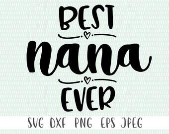 Best Nana Ever - svg, png, eps, dxf, jpeg - Cricut Cut File - Silhouette Cut File - Instant Download - Commercial Use Ok