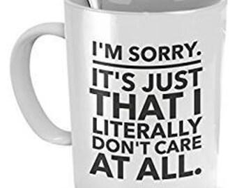 Sarcastic Coffee Mug, I'm Sorry It's Just That I Literally Don't Care At All,  Sarcastic Mug, Sarcastic Gifts, Funny Coffee Mug, Work Mug