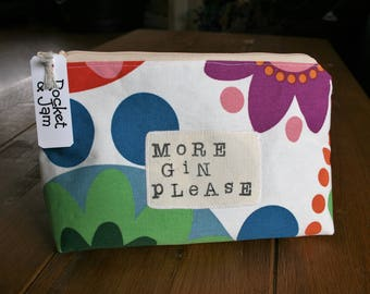 Handmade  - More Gin please  - Slogan large makeup / cosmetics bag / purse - Retro Gift