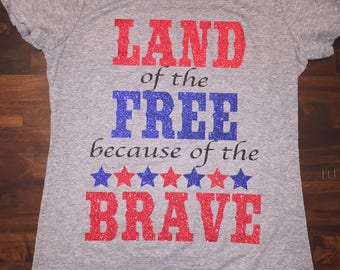 Land of the free because of the brave. Women's patriotic 4th of july shirt