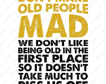 Don't Make Old People Mad,Old People PNG/PNG Files/Art/Art Prints/Design/Design Tshirt/Instant Download/Design Your Own/Art Prints Vintage