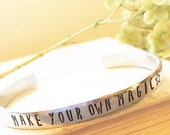 Make Your Own Magic  - Hand Stamped Cuff Bracelet - Silver, Aluminum