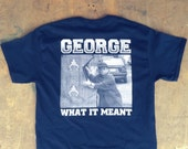 GEORGE : What It Meant - Hardcore Tee Shirt