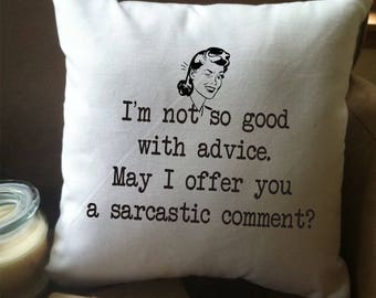 funny pillow/  decorative throw pillow cover/ sarcastic gift/ funny gift/ not so good with advice