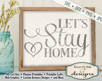 Let's Stay Home SVG - home svg - family svg - lets stay home cut file  - lets stay home printable - Commercial Use svg, dfx, png, jpg
