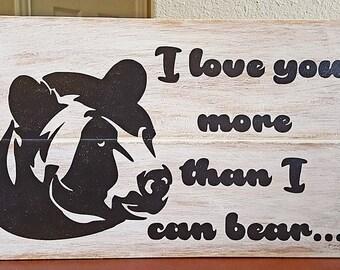 I love you more tha I can bear- Handmade Sign