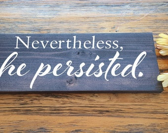 Nevertheless She Persisted Handpainted Wood Sign - Farmhouse Rustic Wood Sign - Inspirational Home Decor - Motivational Wooden Sign(2 sizes)