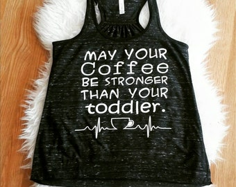 May Your Coffee Be Stronger Than Your Toddler - Womens Tank Top - Black/Gray Slub