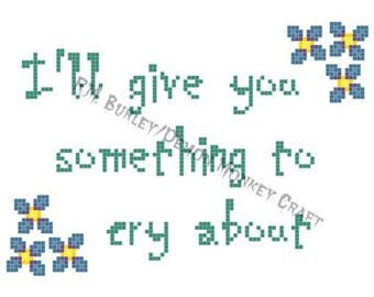 I'll Give You Something To Cry About CROSS STITCH Snarky Parent PATTERN