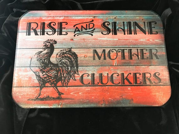 Cutting Board - Glass - Rise and Shine Mother Cluckers - Rooster/Kitchen/Cooking decorations/chopping board