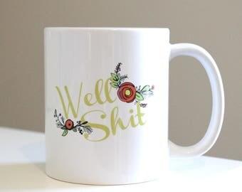 Well Shit: Coffee Mug