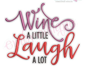 Wine A Little, Laugh A Lot- Instant Download Machine embroidery design