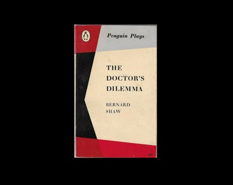 1958 Paperback: The Doctor's Dilemma, by Bernard Shaw. Vintage Book. Penguin Plays. Classics.