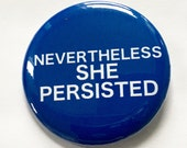 NEVERTHELESS SHE PERSISTED  - 2.25 inch button/ pin - Blue and White - Fun Sarcasm Gift