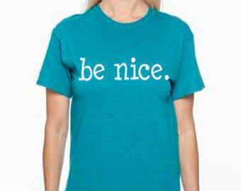 Be Nice Shirt   Teacher Shirt Everyday shirt  T shirt