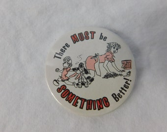 Vintage 1970s 70s New Old Stock Pinback - There Must Be Something Better - Humorous Pin or Button  DR20