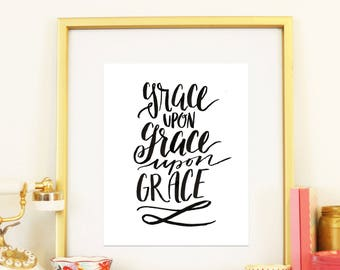 Grace Upon Grace John 1:16 Printable He Has Given Us New Life Handlettered Home Room Decor Modern Calligraphy