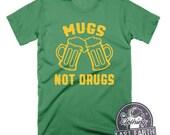Mugs Not Drugs Shirt St Patricks Day Shirt Funny Tshirts Funny Mugs St Pattys Day Shirt Beer Shirt Beer Mug Beer Gifts Womens Graphic Tees