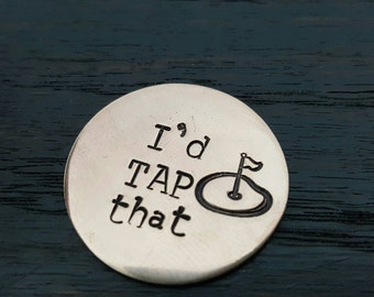 I'd tap that- Hand Stamped Golf Ball Marker, Gifts for him, Golfer gifts, Holiday gifts by Miss Ashley Jewelry